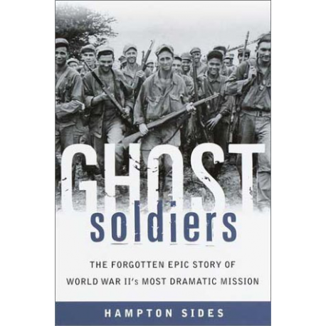 Ghost Soldiers - The Forgotten Epic Story of World War II's Most Dramatic Mission
